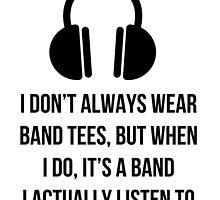 When i wear a band tee, it's one i actually listen to by MayaTauber