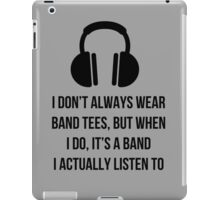 When i wear a band tee, it's one i actually listen to iPad Case/Skin