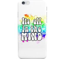 Its all in the Mind iPhone Case/Skin