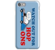 Watch out for Hop Ons iPhone Case/Skin