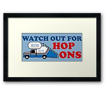 Watch out for Hop Ons Framed Print