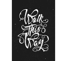 Walk this way typography quote Photographic Print