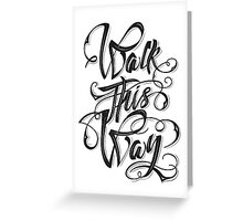 Walk this way typography quote on white background Greeting Card