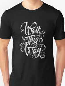 Walk this way typography quote Unisex T-Shirt