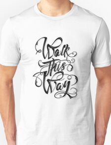 Walk this way typography quote on white background Unisex T-Shirt