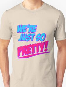 We're Just So Pretty! Unisex T-Shirt