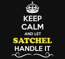 Keep Calm and Let SATCHEL Handle it by robinson30