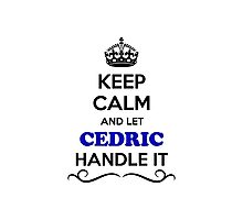 Keep Calm and Let CEDRIC Handle it Photographic Print
