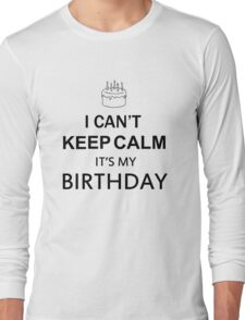 I CAN'T KEEP CALM IT'S MY BIRTHDAY Long Sleeve T-Shirt