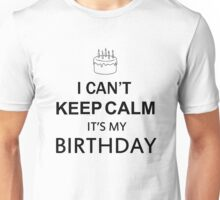 I CAN'T KEEP CALM IT'S MY BIRTHDAY Unisex T-Shirt