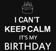 I CAN'T KEEP CALM IT'S MY BIRTHDAY T-Shirt