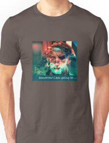 tomorrow i am going to.... Unisex T-Shirt
