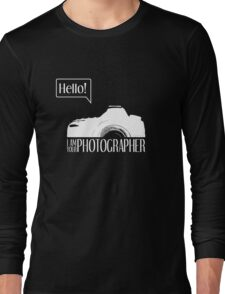 Hello... I am your photographer (white version) Long Sleeve T-Shirt