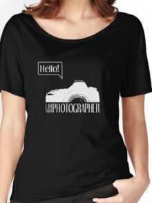 Hello... I am your photographer (white version) Women's Relaxed Fit T-Shirt