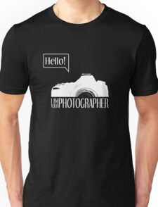 Hello... I am your photographer (white version) Unisex T-Shirt