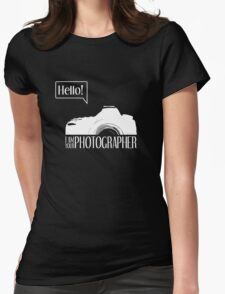 Hello... I am your photographer (white version) Womens Fitted T-Shirt