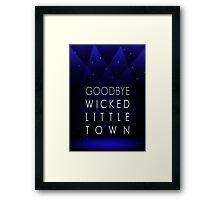 Goodbye Wicked Little Town Framed Print