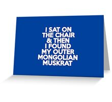 I sat on the chair & then I found my Outer Mongolian muskrat Greeting Card