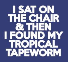 I sat on the chair & then I found my tropical tapeworm by onebaretree