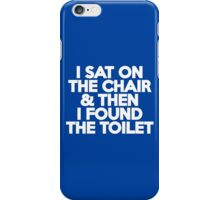 I sat on the chair & then I found the toilet iPhone Case/Skin