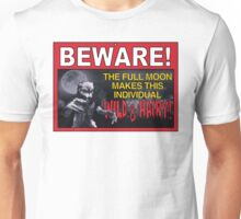 BEWARE!: The Full Moon Makes This Individual WILD & HAIRY! Unisex T-Shirt