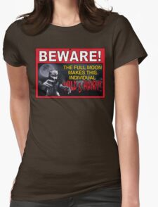 BEWARE!: The Full Moon Makes This Individual WILD & HAIRY! Womens Fitted T-Shirt
