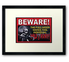 BEWARE!: The Full Moon Makes This Individual WILD & HAIRY! Framed Print