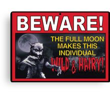 BEWARE!: The Full Moon Makes This Individual WILD & HAIRY! Canvas Print
