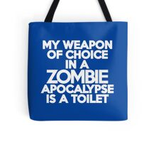 My weapon of choice in a Zombie Apocalypse is a toilet Tote Bag