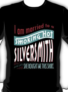 """""""I am married to a smoking hot Silversmith and yes, she bought me this shirt"""" Collection #75010381 T-Shirt"""