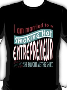 """""""I am married to a smoking hot Entrepreneur and yes, she bought me this shirt"""" Collection #75010382 T-Shirt"""