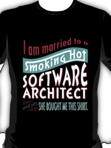 """""""I am married to a smoking hot Software Architect and yes, she bought me this shirt"""" Collection #75010385 T-Shirt"""