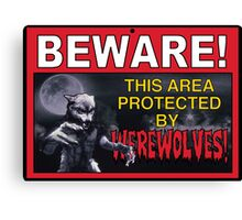 BEWARE! This Area/Person Protected By WEREWOLVES! Canvas Print