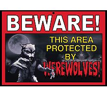 BEWARE! This Area/Person Protected By WEREWOLVES! Photographic Print