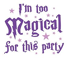I'm too magical for this party Photographic Print