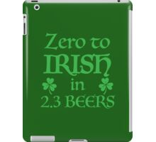 ZERO to Irish in 2.3 Beers iPad Case/Skin