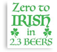 ZERO to Irish in 2.3 Beers Canvas Print