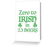 ZERO to Irish in 2.3 Beers Greeting Card
