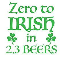 ZERO to Irish in 2.3 Beers Photographic Print