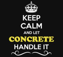 Keep Calm and Let CONCRETE Handle it by Neilbry