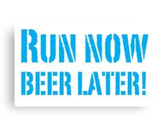 Run Now BEER LATER Canvas Print