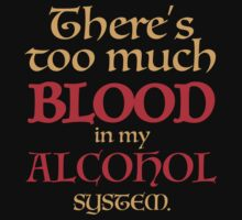 There's too much BLOOD in my ALCOHOL system. T-Shirt