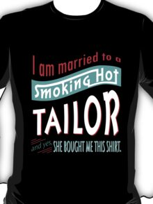 """""""I am married to a smoking hot Tailor and yes, she bought me this shirt"""" Collection #75010413 T-Shirt"""