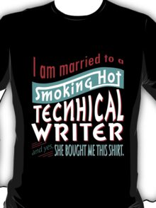 """""""I am married to a smoking hot Technical Writer and yes, she bought me this shirt"""" Collection #75010420 T-Shirt"""