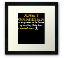 army grandma some people only dream of meeting their hero i spoiled mine Framed Print