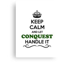 Keep Calm and Let CONQUEST Handle it Canvas Print
