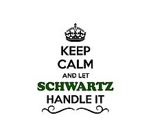 Keep Calm and Let SCHWARTZ Handle it Photographic Print
