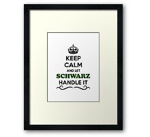 Keep Calm and Let SCHWARZ Handle it Framed Print
