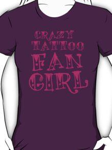 CRAZY TATTOO FANGIRL T-Shirt