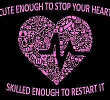 Cute Enough To Stop You Heart Skilled Enough To Restart It by birthdaytees